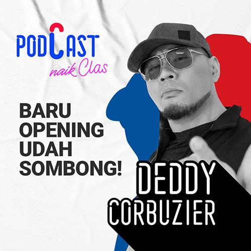 Deddy Corbuzier: Gue Orangnya Ramah, Tapi…- PodCast Naik Clas (Eps.9)