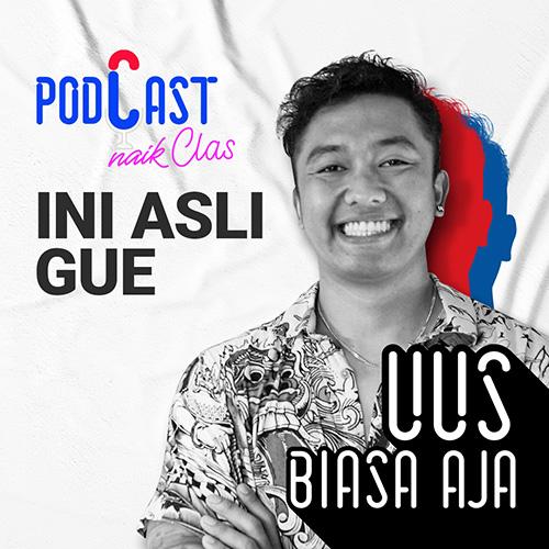 Uus : Ini Asli Gue! - PodCast Naik Clas (Eps.6)