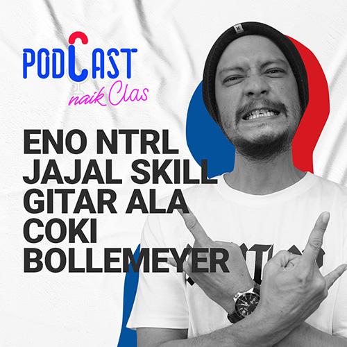 Eno NTRL Jajal Skill Gitar Ala Coki Bollemeyer - PodCast Naik Clas (Eps.7)