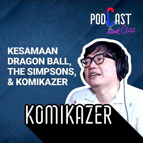 The Simpsons, Dragon Ball, & Komikazer Apa yang Sama? - PodCast Naik Clas (Eps. 5)