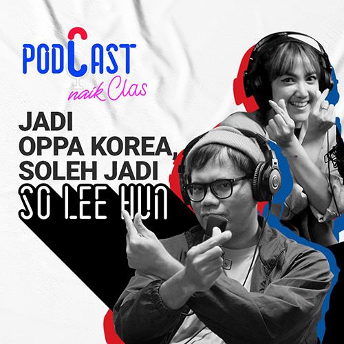 Soleh Solihun Belajar K-Pop dari Cia Wardhana - PodCast Naik Clas (Eps.12)